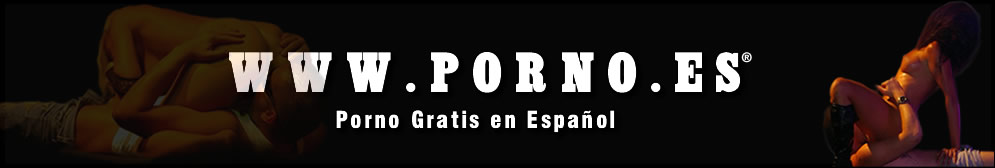PORNO.ES - Fotos y videos porno gratis en espanol